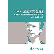Le citoyen monarque: Réflexions sur le Grand-Duc, la famille grand-ducale et le droit de vote (ELSB.HORS COLL.) (French Edition)