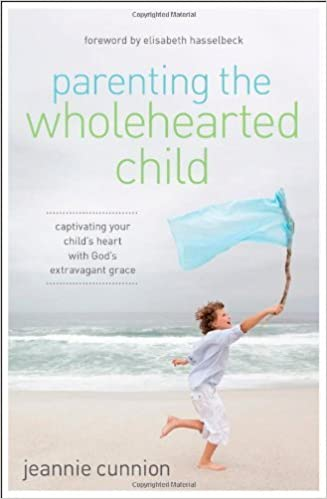 Book Parenting the Wholehearted Child: Captivating Your Child's Heart with God's Extravagant Grace by Jeannie Cunnion (2014-04-08)