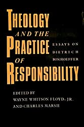 Theology and the Practice of Responsibility: Essays on Dietrich Bonhoeffer