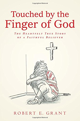 Touched by the Finger of God: The Heartfelt True Story of a Faithful Believer