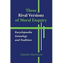 Three Rival Versions of Moral Enquiry: Encyclopaedia, Genealogy, and Tradition