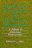 Behavioral Teratogenesis and Behavioral Mutagenesis : A Primer in Abnormal Development, Abel, Ernest L., 0306430533