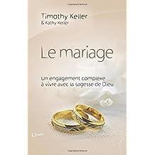 Le mariage (The meaning of mariage): Un engagement complexe à vivre avec la sagesse de Dieu