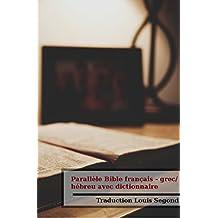 Parallèle Bible français - grec / hébreu avec dictionnaire (French Edition)