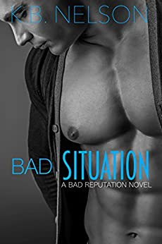 Bad Situation: Bad Reputation #2 by [Nelson, K.B.]