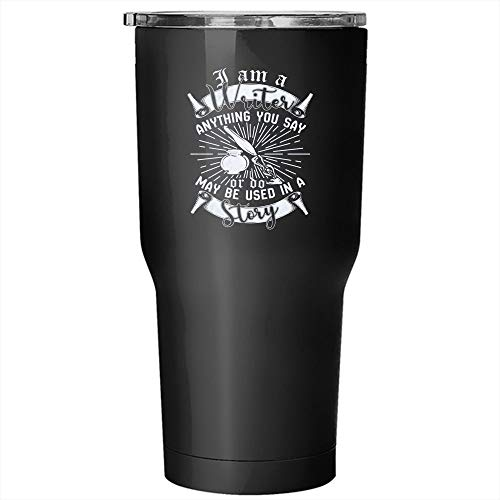I Am A Writer Anything You Say Or Do May Be Used In A Story Tumbler 30 oz Stainless Steel, Awesome Writers Travel Mug, Gift for Outdoor Activity (Tumbler - Black)]()