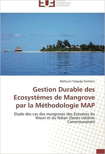 Téléchargement Gestion Durable des Ecosystèmes de Mangrove par la Méthodologie  MAP: Etude des cas des mangroves des Estuaires du Wouri et du Ndian (Zones côtières Camerounaises) pdf