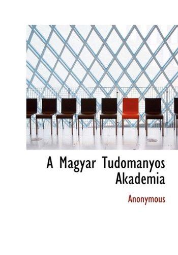 A Magyar Tudományos Akadémia (Hungarian Edition)