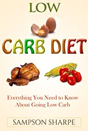 Low Carb Diet: Everything You Need to Know About Going Low Carb (How to Diet the Low Carbohydrate Way)