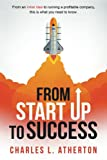 From Startup to Success: From an initial idea to running a profitable company this is what you need to know