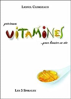 Précieuses vitamines... pour booster sa vie : où les trouver, comment les utiliser !