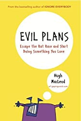 Evil Plans: Escape the Rat Race and Start Doing Something You Love by Hugh MacLeod (2011) Hardcover