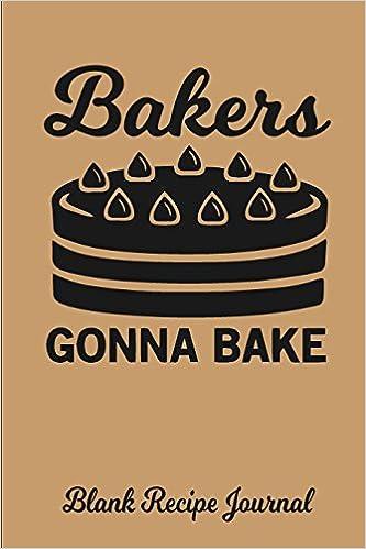 bakers gonna bake blank recipe journal blank cookbook blank