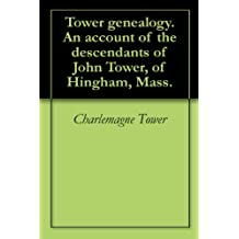 Tower genealogy. An account of the descendants of John Tower, of Hingham, Mass.