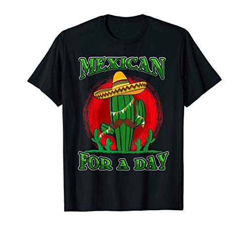 Mexican For A Day Cactus Funny Cinqo De Mayo Party Shirt -