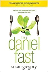 The Daniel Fast: Feed Your Soul, Strengthen Your Spirit, and Renew Your Body by Gregory, Susan (1/6/2010)