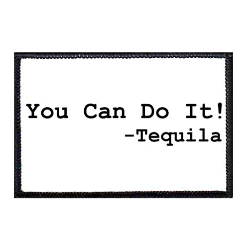 You Can Do It - Tequila Morale Patch | Hook and Loop Attach for Hats, Jeans, Vest, Coat | 2x3 in | by Pull Patch ()