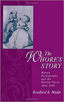 Book The Whore's Story: Women, Pornography, and the British Novel, 1684-1830 (Ideologies of Desire)