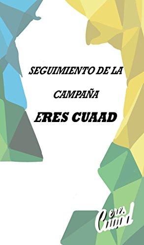 campaña eres cuaad: seguimineto de la campaña (Spanish Edition)