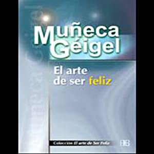 El Arte de Ser Feliz (Texto Completo) Audiobook