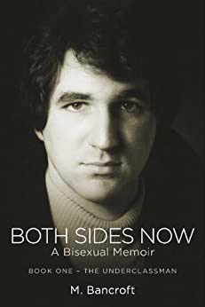 Both Sides Now:  A Bisexual Memoir: Book One--The Underclassman by [Bancroft, M.]