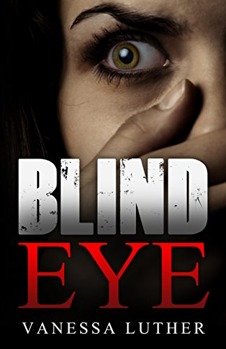 Blind Eye Kindle Edition By Vanessa Luther Mystery Thriller