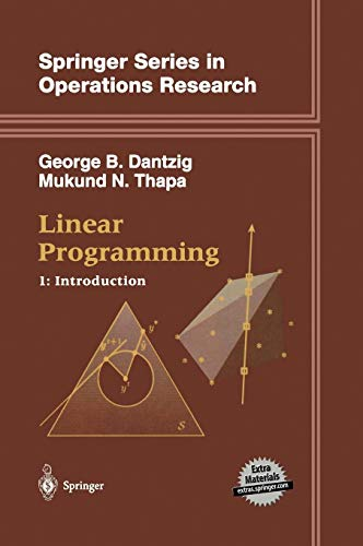 Linear Programming 1: Introduction (Springer Series in Operations Research and Financial Engineering) (v. 1)