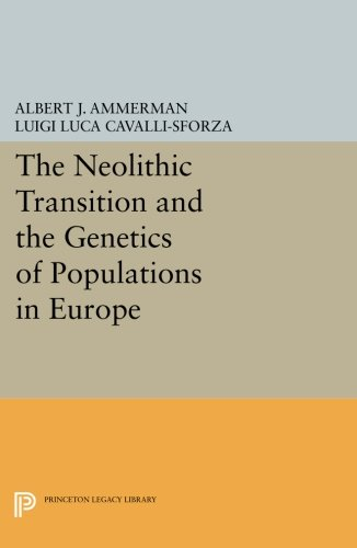 The Neolithic Transition and the Genetics of Populations in Europe (Princeton Legacy Library) por Albert J. Ammerman