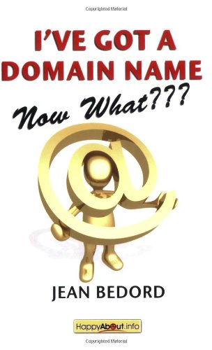 I've Got a Domain Name--Now What???: A Practical Guide to Building a Website and Web Presence