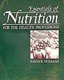 Essentials of Nutrition for the Health Professions, Holman, Susan R., 0397545045