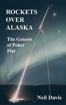 ROCKETS OVER ALASKA, The Genesis of Poker Flat by [Neil Davis]