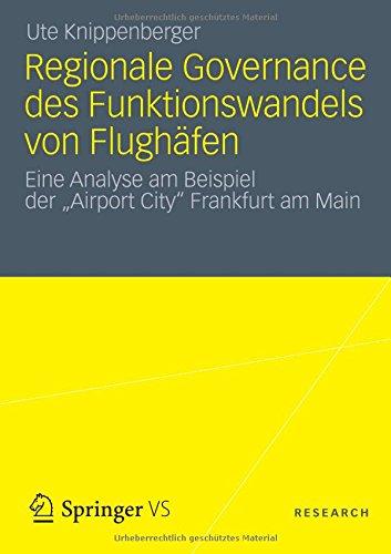 """Regionale Governance des Funktionswandels von Flughäfen: Eine Analyse am Beispiel der """"Airport City"""" Frankfurt am Main (German Edition)"""