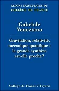 Gravitation, relativité, mécanique quantique : la grande synthèse est-elle proche ? par Gabriele Veneziano