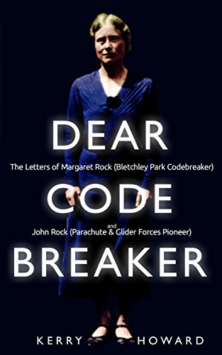Dear Codebreaker: The Letters of Margaret Rock (Bletchley Park Codebreaker) and John Rock (Parachute & Glider Forces Pioneer)