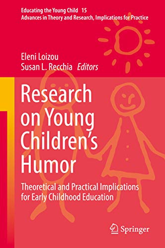 Research on Young Children's Humor: Theoretical and Practical Implications for Early Childhood Education (Educating the Young Child Book 15)
