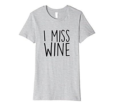 Womens I Miss Wine Funny Pregnancy Shirt