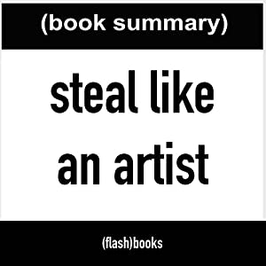 Steal Like an Artist: 10 Things Nobody Told You About Being Creative (Book Summary) Audiobook