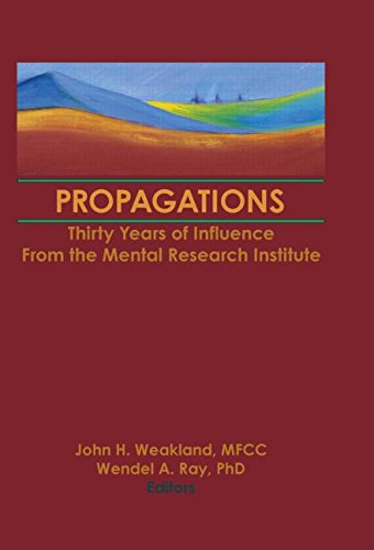 Propagations: Thirty Years of Influence From the Mental Research Institute (Haworth Marriage & the Family)