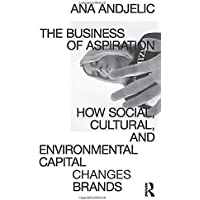 The Business of Aspiration: How Social, Cultural, and Environmental Capital Changes Brands