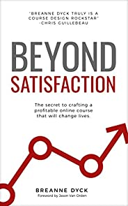 Beyond Satisfaction: The Secret to Crafting a Profitable Online Course That Will Change Lives (English Edition