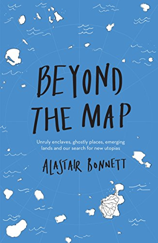 (Aurum Press Beyond The Map (from The Author Off The Map): Unruly enclaves, Ghostly Places, Emerging Lands Our Search utopias)