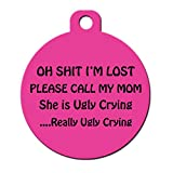 "Funny Dog Pet ID Tag - ""Oh Shit I'm Lost Please Call My Mom She's Ugly Crying"" - Personalize Colors And Your Pet Info"