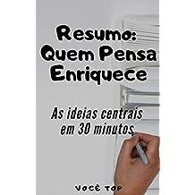Resumo: Quem Pensa Enriquece: As ideias centrais  em 30 minutos