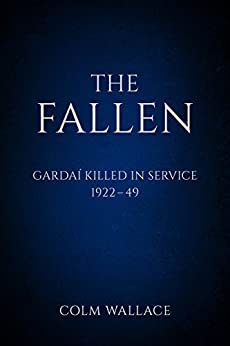 The Fallen: Gardai Killed in Service 1922-49 by [Wallace, Colm]