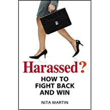 Harassed?: How to Fight Back and Win