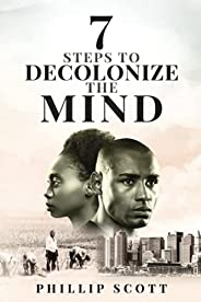 7 Steps To Decolonize The Mind