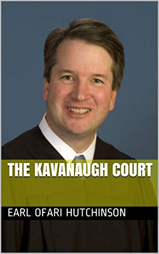 The Kavanaugh Court by [Ofari Hutchinson, Earl]