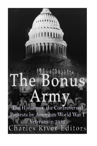 Download The Bonus Army: The History of the Controversial Protests by American World War I Veterans in 1932 pdf