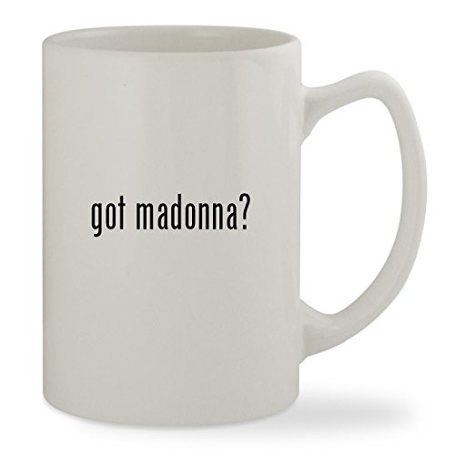 got madonna? - 14oz White Statesman Sturdy Ceramic Coffee Cup (Madonna Costumes Rebel Heart Tour)