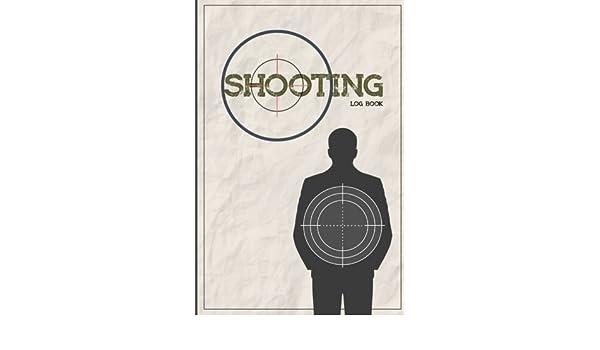Shooting Log book: Shooting Logbook,Target,Handloading Logbook,Range Shooting Book,Target Diagrams,Shooting data,Sport Shooting Record Logbook,Notebook ...
